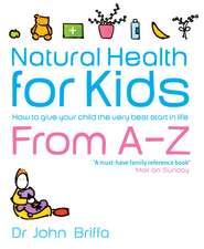 Natural Health for Kids: How to Give Your Child the Very Best Start in Life