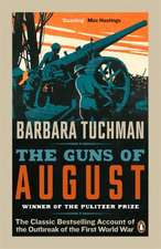The Guns of August: The Classic Bestselling Account of the Outbreak of the First World War