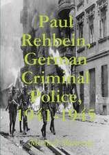 Paul Rehbein, German Criminal Police, 1941-1945