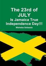 The 23rd of July Is Jamaica True Independence Day