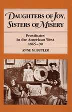 Daughters of Joy, Sisters of Misery: Prostitutes in the American West, 1865-90