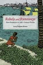 Rebels and Runaways: Slave Resistance in Nineteenth-Century Florida