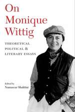 On Monique Wittig: Theoretical, Political, and Literary Essays
