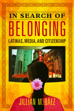 In Search of Belonging: Latinas, Media, and Citizenship