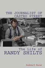 The Journalist of Castro Street: The Life of Randy Shilts