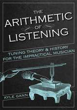 The Arithmetic of Listening: Tuning Theory and History for the Impractical Musician