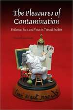 The Pleasures of Contamination:  Evidence, Text, and Voice in Textual Studies