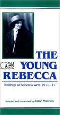 The Young Rebecca:  The Writings of Rebecca West 1911a1917