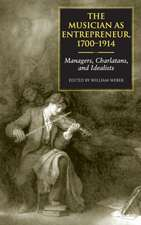 The Musician as Entrepreneur, 1700-1914:  Managers, Charlatans, and Idealists