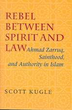 Rebel Between Spirit and Law:  Ahmad Zarruq, Sainthood, and Authority in Islam
