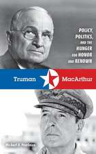 Truman & MacArthur:  Policy, Politics, and the Hunger for Honor and Renown