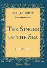 The Singer of the Sea (Classic Reprint)