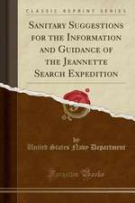 Sanitary Suggestions for the Information and Guidance of the Jeannette Search Expedition (Classic Reprint)