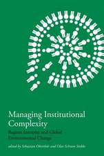 Managing Institutional Complexity – Regime Interplay and Global Environmental Change