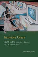 Invisible Users – Youth in the Internet Cafes of Urban Ghana