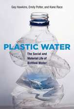 Plastic Water – The Social and Material Life of Bottled Water