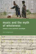 Music and the Myth of Wholeness – Toward a New Aesthetic Paradigm