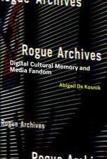 Rogue Archives – Digital Cultural Memory and Media Fandom
