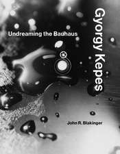 Gyorgy Kepes – Undreaming the Bauhaus