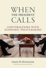 When the President Calls – Conversations with Economic Policymakers