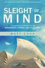 Sleight of Mind – 75 Ingenious Paradoxes in Mathematics, Physics, and Philosophy
