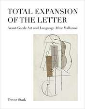 Total Expansion of the Letter – Avant–Garde Art and Language After Mallarmé