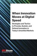 When Innovation Moves at Digital Speed – Strategies and Tactics to Provoke, Sustain, and Defend Innovation in Today`s Unsettled Markets