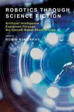 Robotics Through Science Fiction – Artificial Intelligence Explained Through Six Classic Robot Short Stories