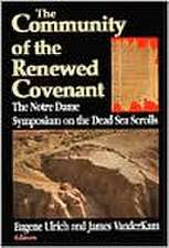 The Community of the Renewed Covenant: The Notre Dame Symposium on the Dead Sea Scrolls