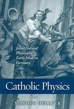 Catholic Physics: Jesuit Natural Philosophy in Early Modern Germany