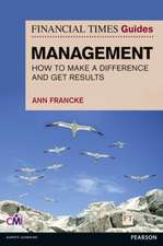 FT Guide to Management:  How to Be a Manager Who Makes a Difference and Gets Results