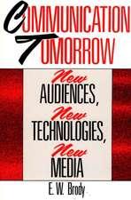 Communication Tomorrow:  New Audiences, New Technologies, New Media