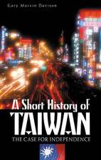 A Short History of Taiwan:  The Case for Independence