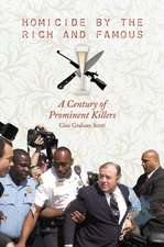 Homicide by the Rich and Famous:  A Century of Prominent Killers