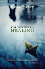 Forgiveness Is Healing:  Rediscovering the Revolutionary Message of the Lord's Prayer