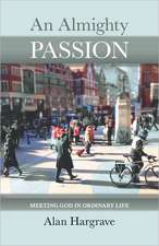 An Almighty Passion - Meeting God in Ordinary Life:  Rediscovering the Revolutionary Message of the Lord's Prayer