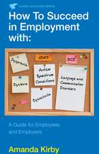 How to Succeed in Employment with Specific Learning Difficulties: A Guide for Employees and Employers