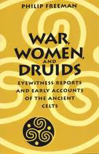 War, Women, and Druids: Eyewitness Reports and Early Accounts of the Ancient Celts