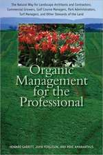 Organic Management for the Professional:  The Natural Way for Landscape Architects and Contractors, Commercial Growers, Golf Course Managers, Park Admi