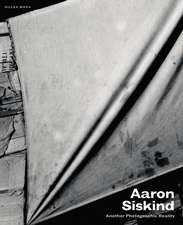 Aaron Siskind: Another Photographic Reality