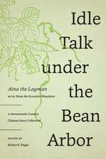 Idle Talk Under the Bean Arbor: A Seventeenth-Century Chinese Story Collection