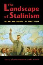 The Landscape of Stalinism:  The Art and Ideology of Soviet Space