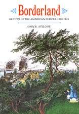 Borderland: Origins of the American Suburb, 1820-1939