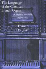 The Language of the Classical French Organ: A Musical Tradition before 1800, New and Expanded edition