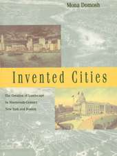 Invented Cities: The Creation of Landscape in Nineteenth-Century New York and Boston