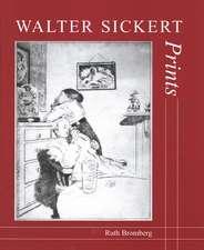 Walter Sickert: Prints: A Catalogue Raisonné