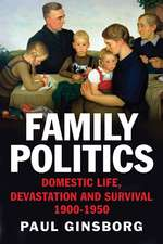 Family Politics: Domestic Life, Devastation and Survival, 1900-1950