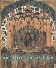 Architecture As Icon – Perception and Representation of Architecture in Byzantine Art