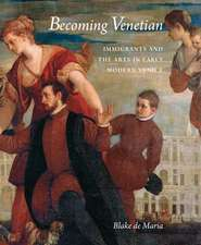 Becoming Venetian: Immigrants and the Arts in Early Modern Venice