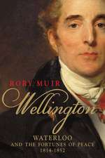 Wellington – Waterloo and the Fortunes of Peace 1814–1852